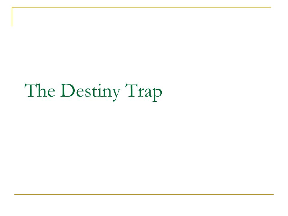 The Destiny Trap