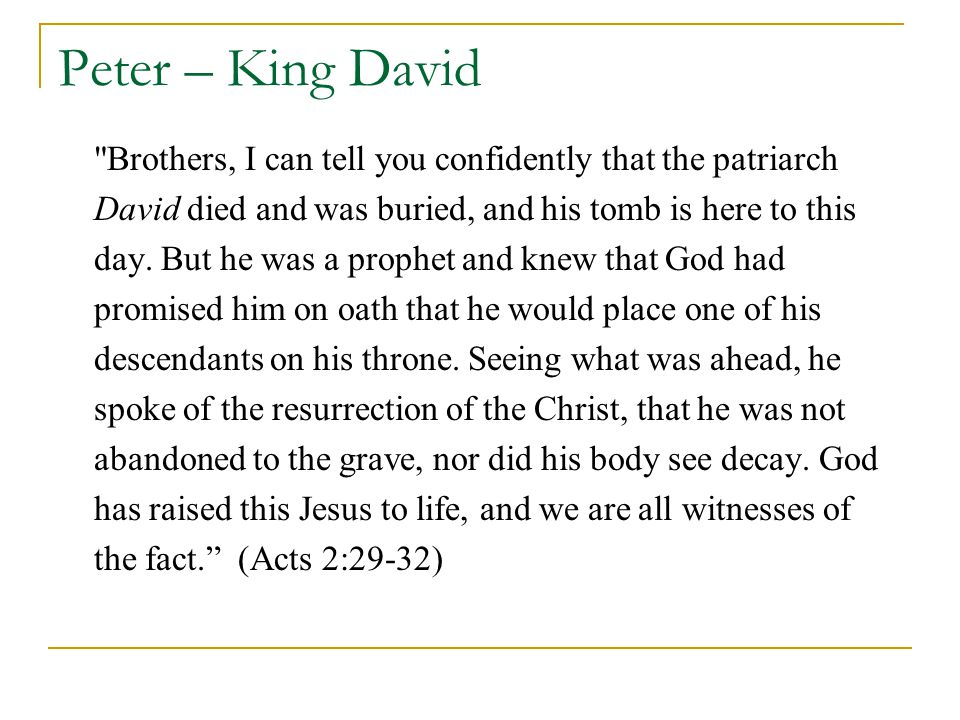Peter – King David Brothers, I can tell you confidently that the patriarch David died and was buried, and his tomb is here to this day.