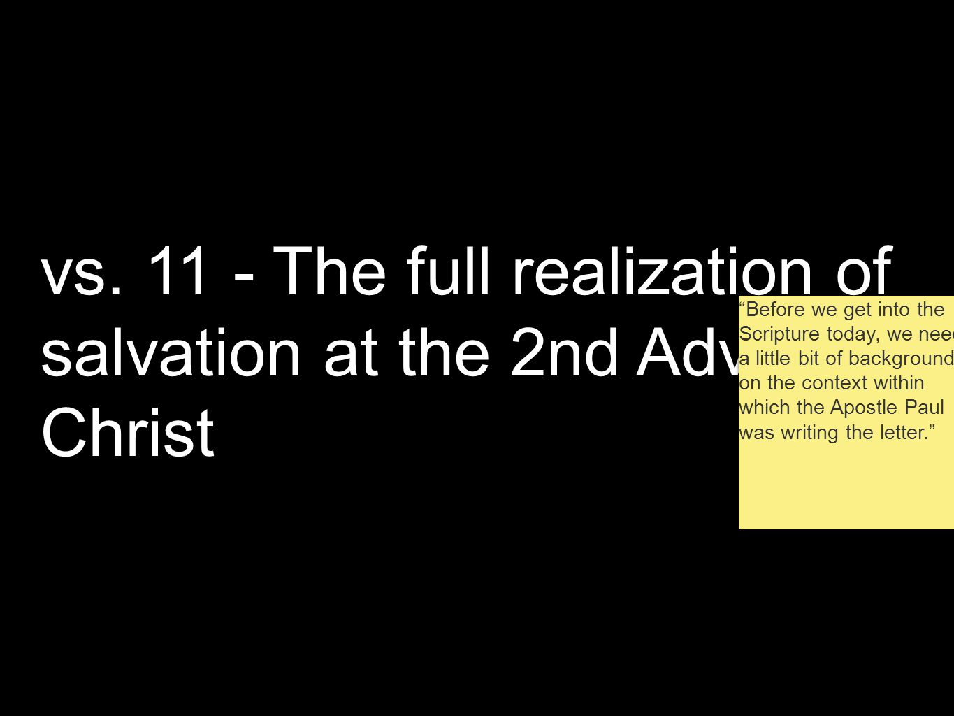 """vs. 11 - The full realization of salvation at the 2nd Advent of Christ """"Before we get into the Scripture today, we need a little bit of background on"""