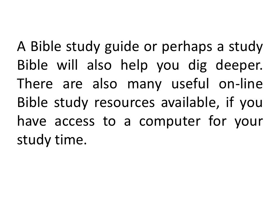A Bible study guide or perhaps a study Bible will also help you dig deeper.