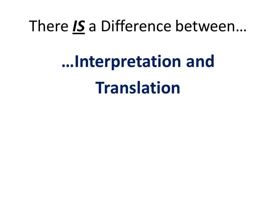 There IS a Difference between… …Interpretation and Translation