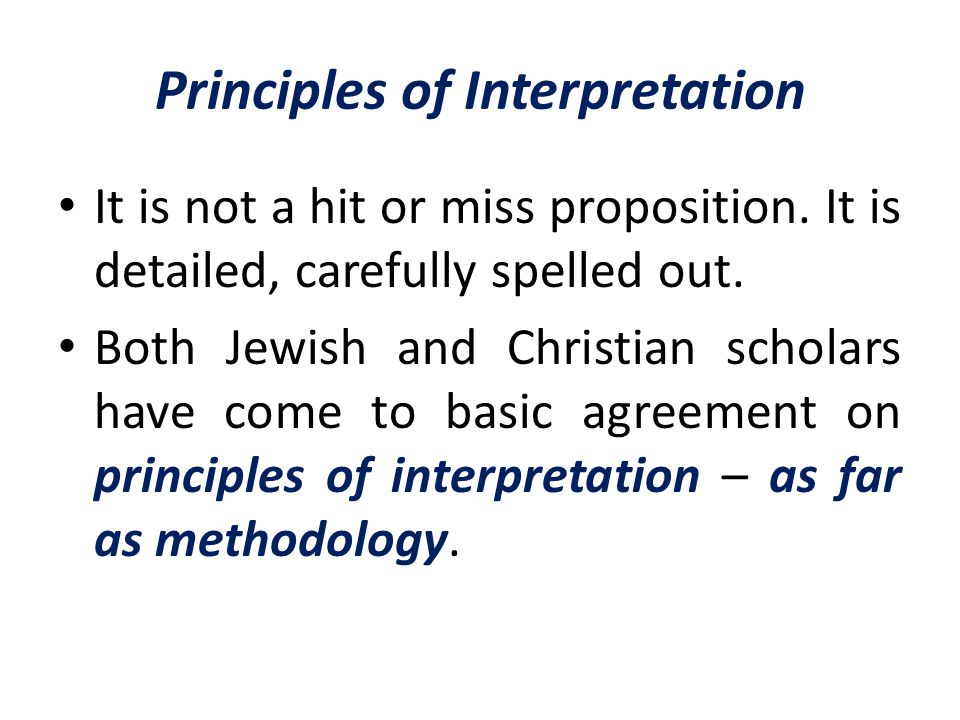 Principles of Interpretation It is not a hit or miss proposition. It is detailed, carefully spelled out. Both Jewish and Christian scholars have come