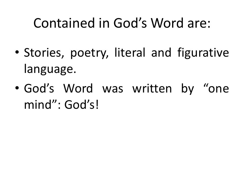 Contained in God's Word are: Stories, poetry, literal and figurative language.