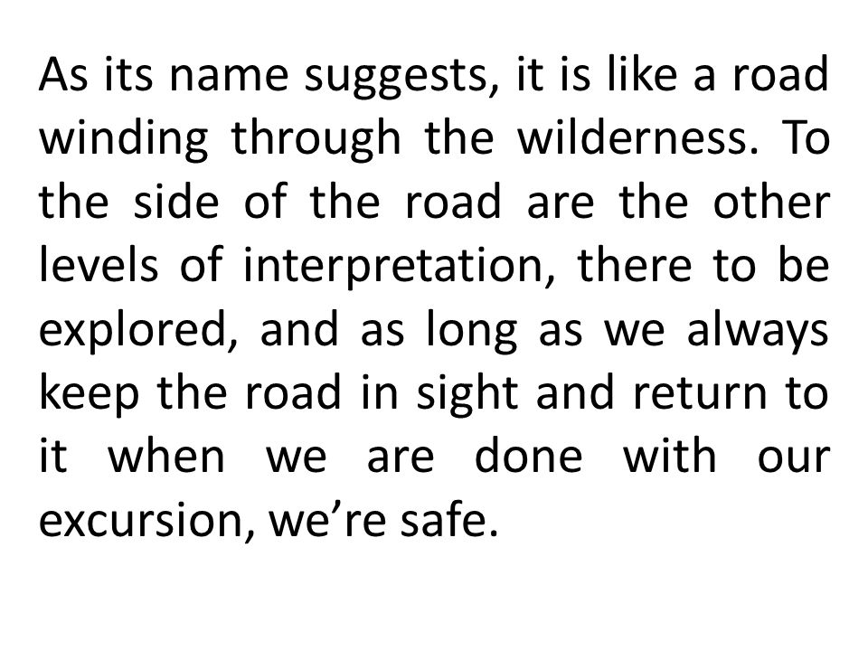 As its name suggests, it is like a road winding through the wilderness. To the side of the road are the other levels of interpretation, there to be ex