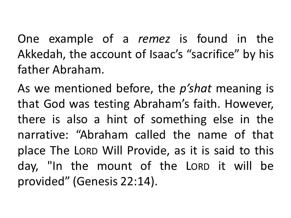 """One example of a remez is found in the Akkedah, the account of Isaac's """"sacrifice"""" by his father Abraham. As we mentioned before, the p'shat meaning i"""