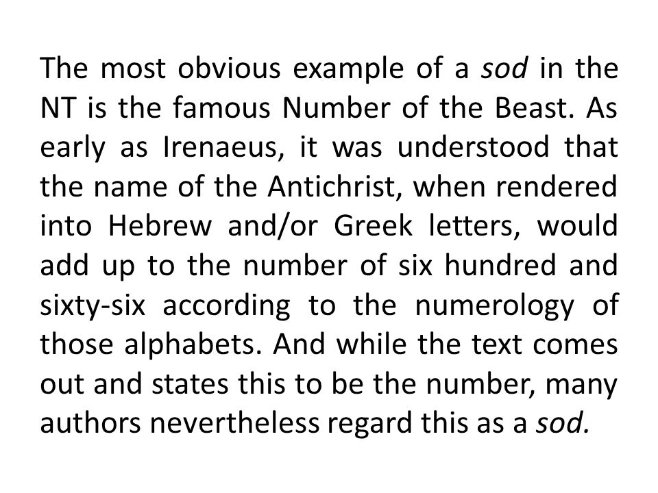 The most obvious example of a sod in the NT is the famous Number of the Beast. As early as Irenaeus, it was understood that the name of the Antichrist