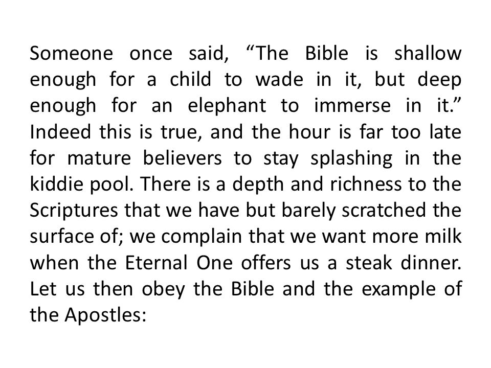 """Someone once said, """"The Bible is shallow enough for a child to wade in it, but deep enough for an elephant to immerse in it."""" Indeed this is true, and"""