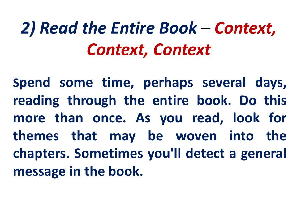 2) Read the Entire Book – Context, Context, Context S pend some time, perhaps several days, reading through the entire book.