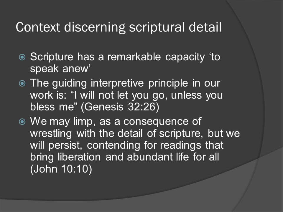 """Context discerning scriptural detail  Scripture has a remarkable capacity 'to speak anew'  The guiding interpretive principle in our work is: """"I wil"""