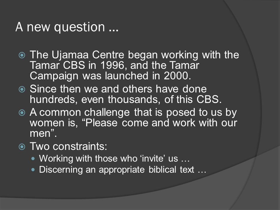 A new question …  The Ujamaa Centre began working with the Tamar CBS in 1996, and the Tamar Campaign was launched in 2000.