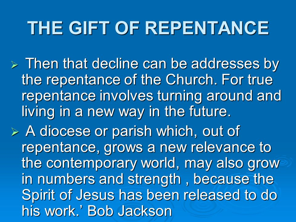 THE GIFT OF REPENTANCE  Then that decline can be addresses by the repentance of the Church.