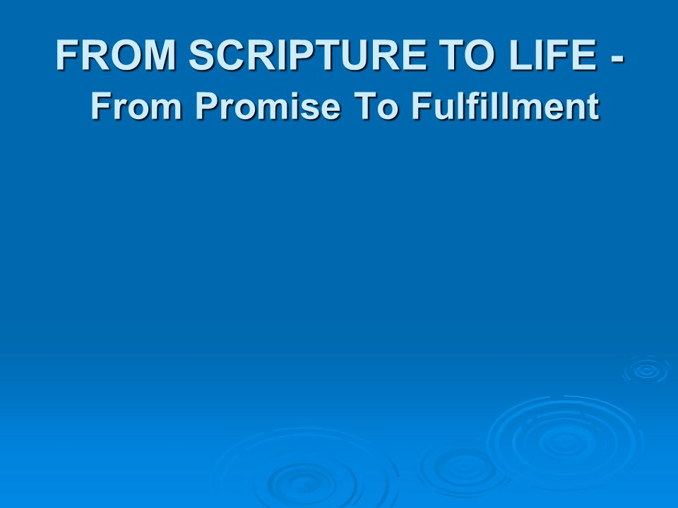 FROM SCRIPTURE TO LIFE - From Promise To Fulfillment
