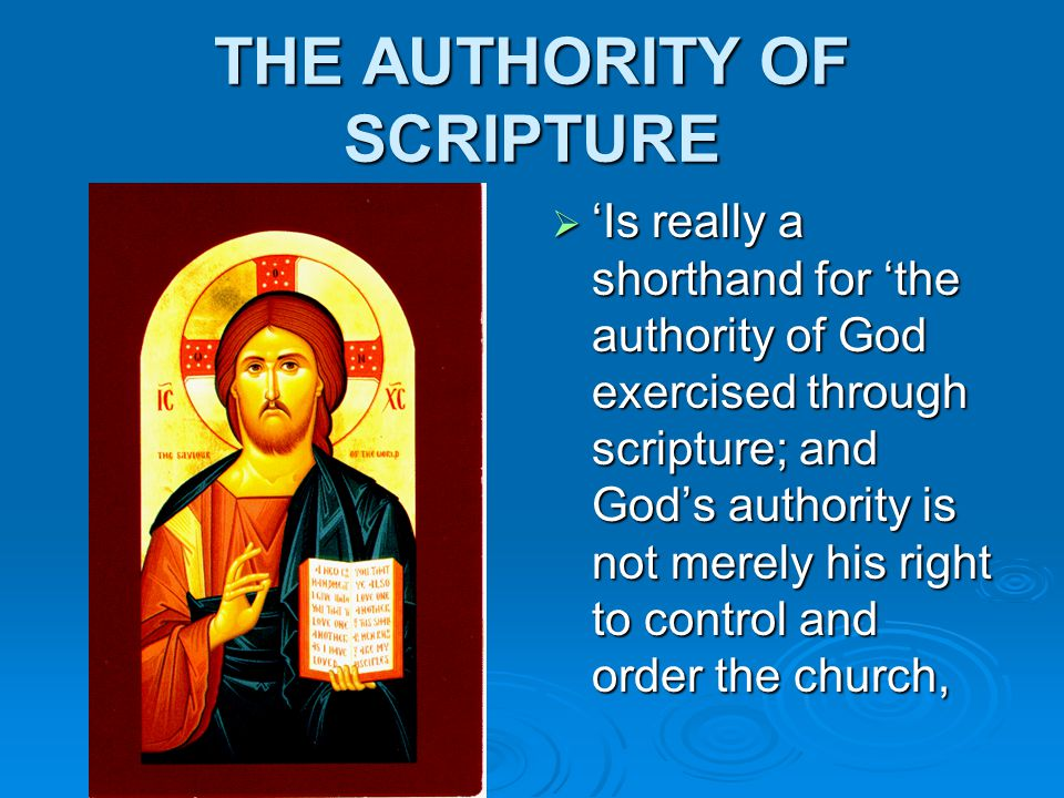THE AUTHORITY OF SCRIPTURE  'Is really a shorthand for 'the authority of God exercised through scripture; and God's authority is not merely his right to control and order the church,