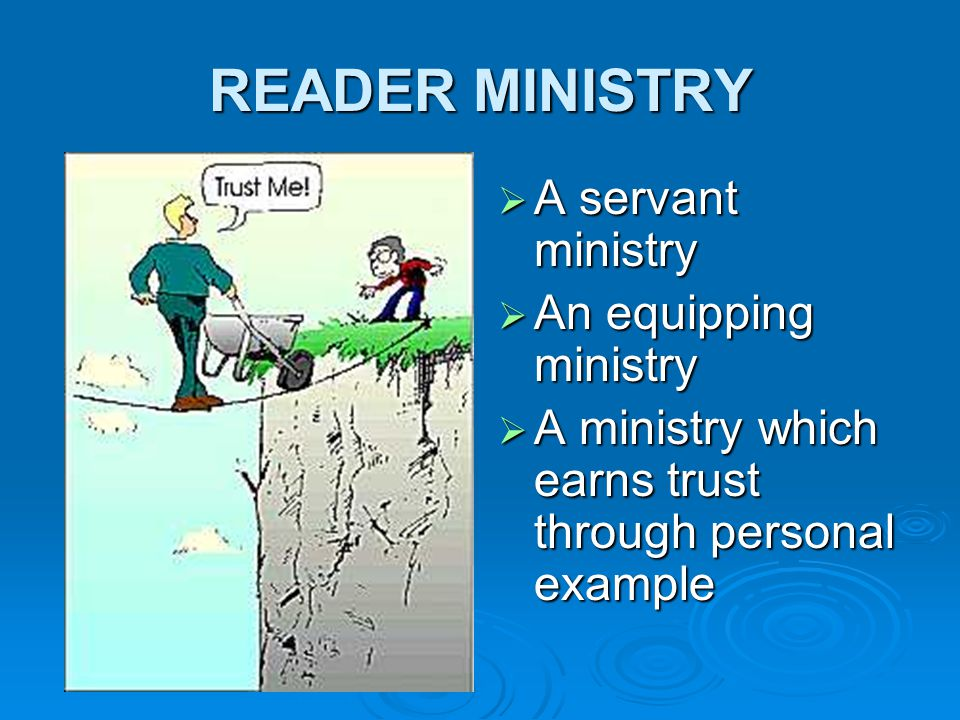 READER MINISTRY  A servant ministry  An equipping ministry  A ministry which earns trust through personal example
