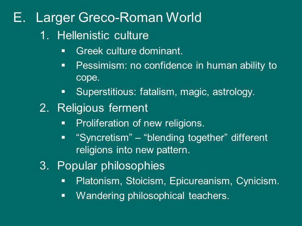 E.Larger Greco-Roman World 1.Hellenistic culture   Greek culture dominant.