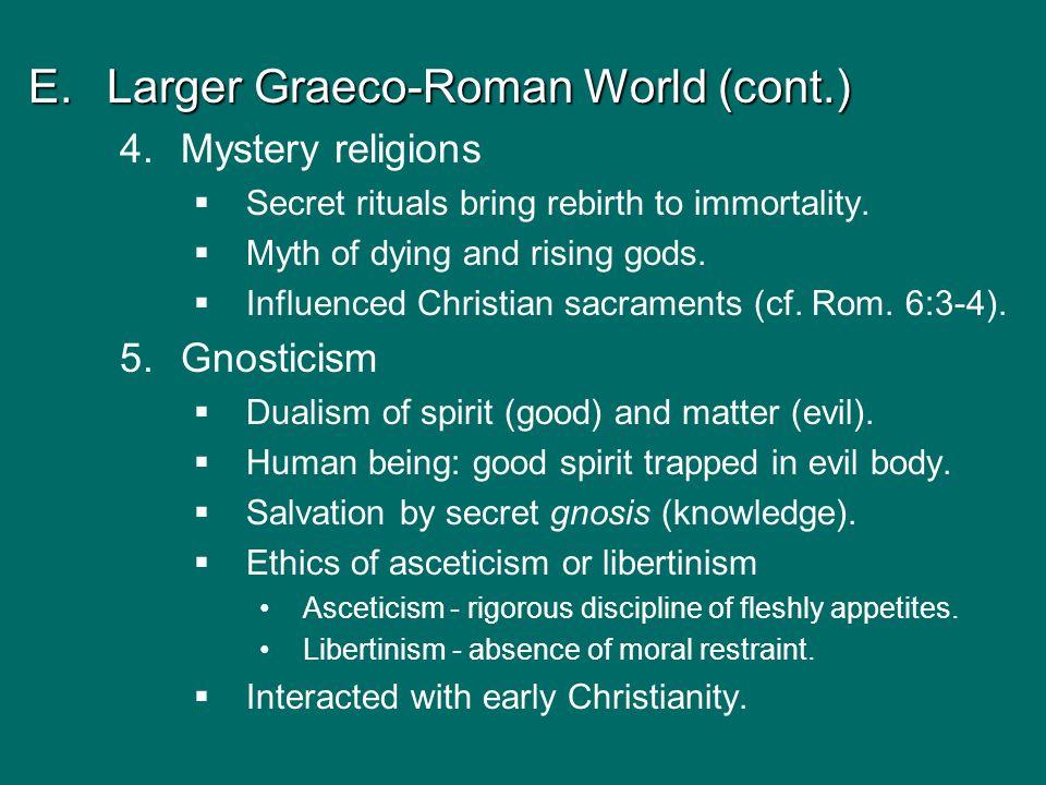 E.Larger Graeco-Roman World (cont.) 4.Mystery religions   Secret rituals bring rebirth to immortality.