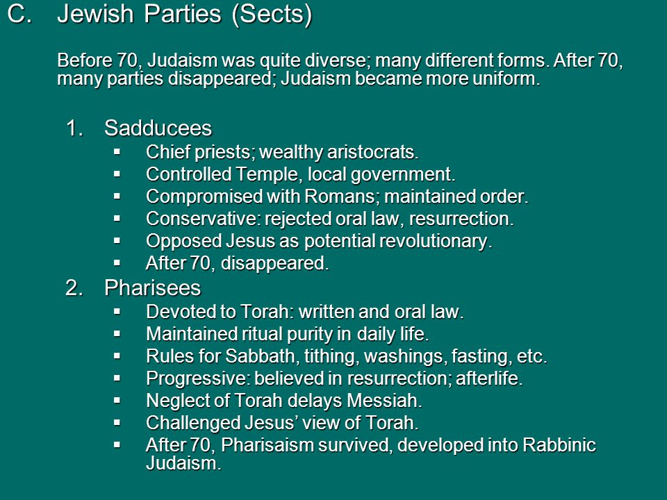 C.Jewish Parties (Sects) Before 70, Judaism was quite diverse; many different forms. After 70, many parties disappeared; Judaism became more uniform.