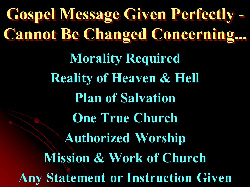 Gospel Message Given Perfectly - Cannot Be Changed Concerning...