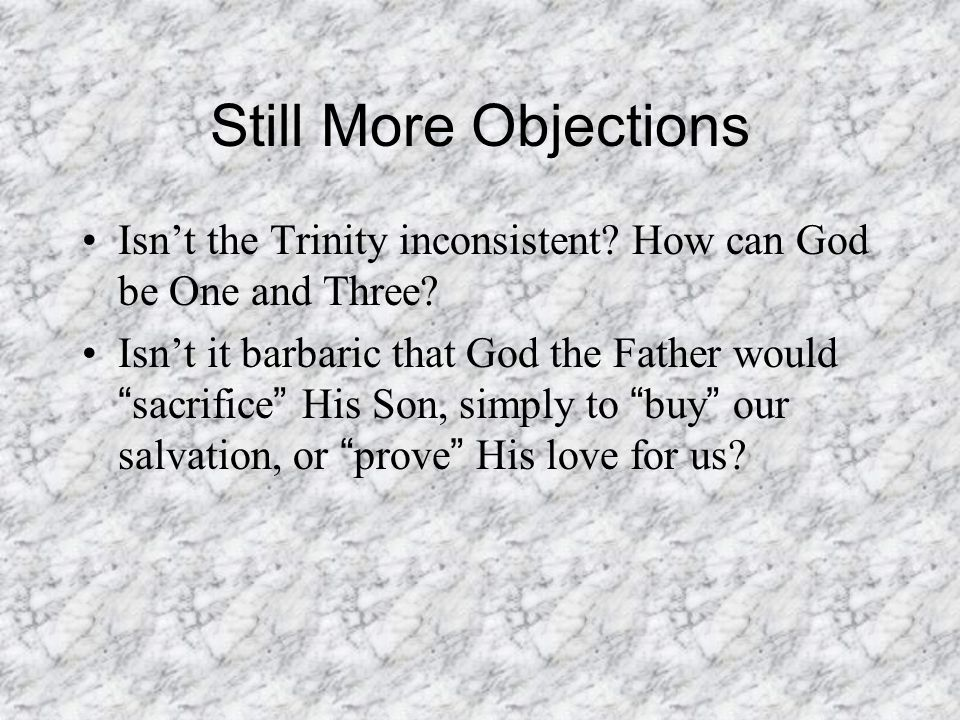 Still More Objections Isn't the Trinity inconsistent.