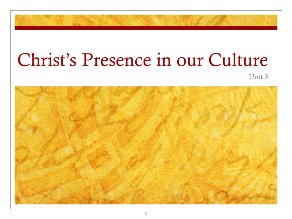 Christ's Presence in our Culture Unit 3 1