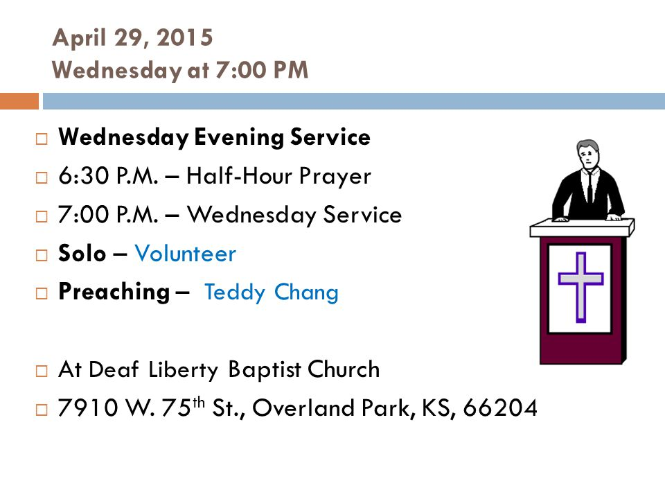 April 29, 2015 Wednesday at 7:00 PM  Wednesday Evening Service  6:30 P.M.