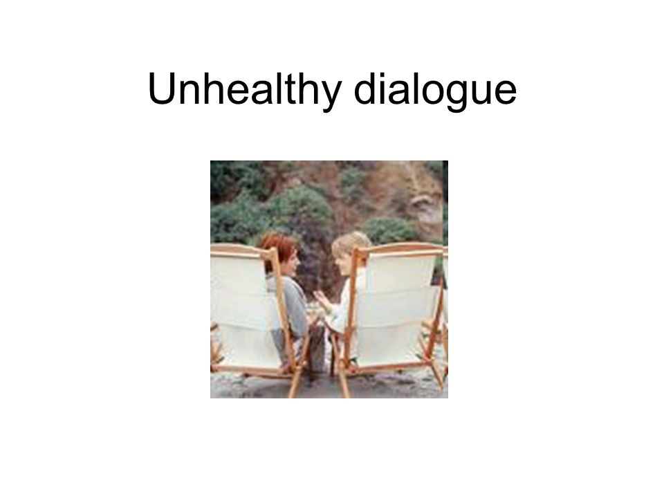 Unhealthy dialogue