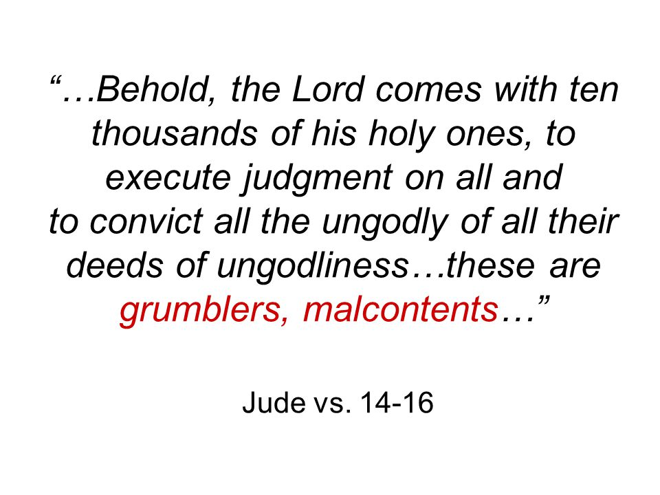 """…Behold, the Lord comes with ten thousands of his holy ones, to execute judgment on all and to convict all the ungodly of all their deeds of ungodlin"