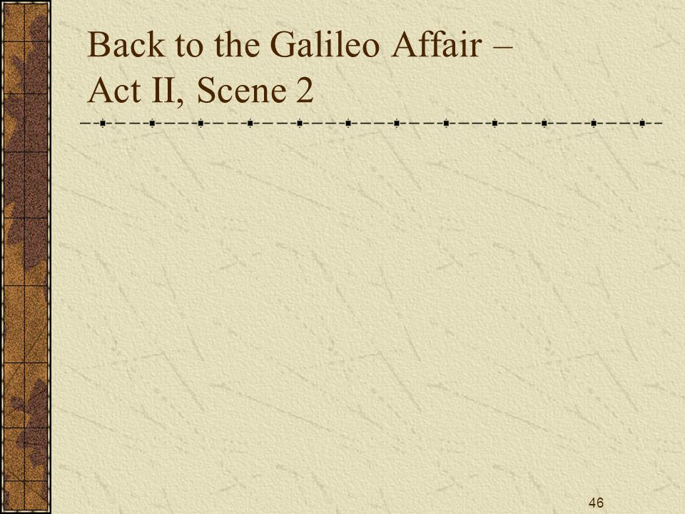 46 Back to the Galileo Affair – Act II, Scene 2