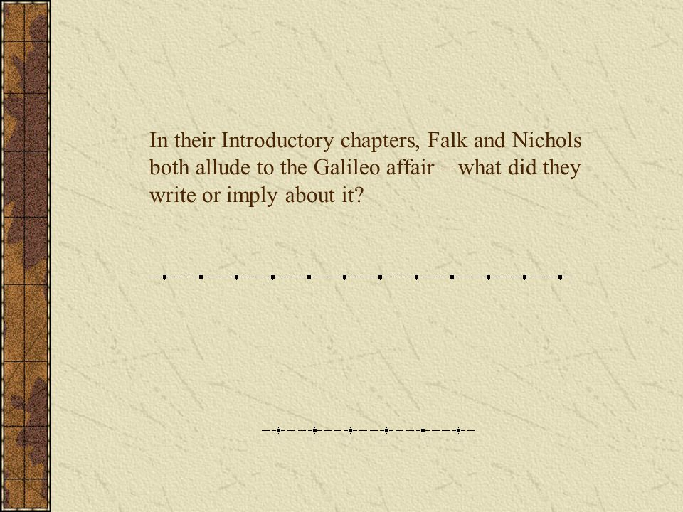 In their Introductory chapters, Falk and Nichols both allude to the Galileo affair – what did they write or imply about it