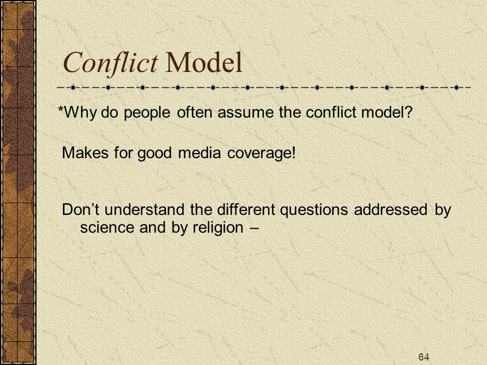 64 Conflict Model *Why do people often assume the conflict model.
