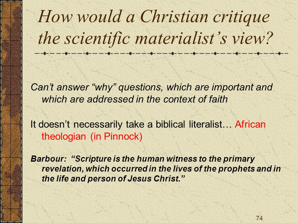 74 How would a Christian critique the scientific materialist's view.