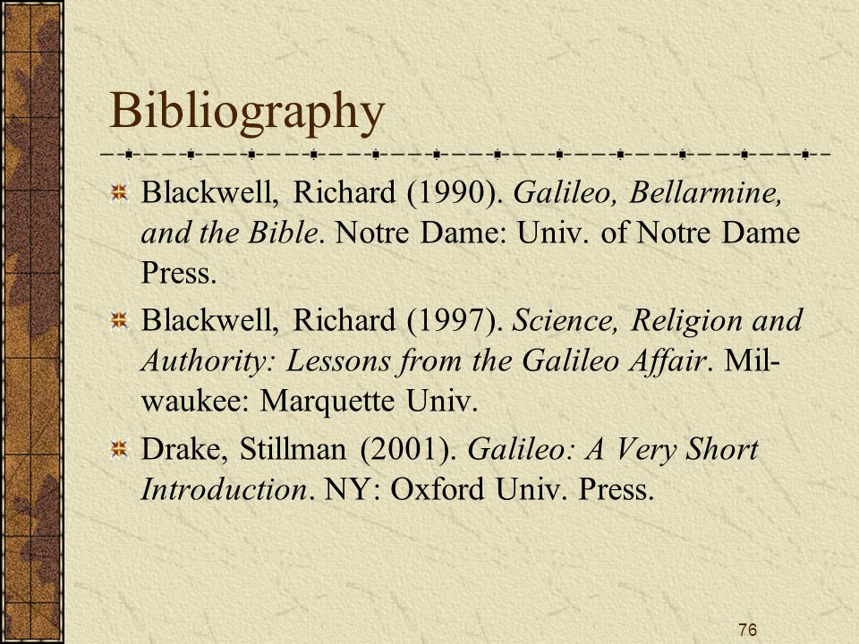 76 Bibliography Blackwell, Richard (1990). Galileo, Bellarmine, and the Bible.