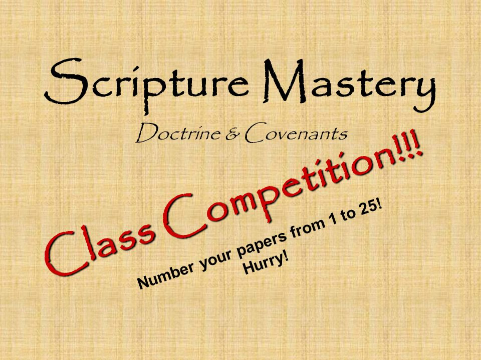 Number your papers from 1 to 25! Hurry! Scripture Mastery Doctrine & Covenants Class Competition!!!