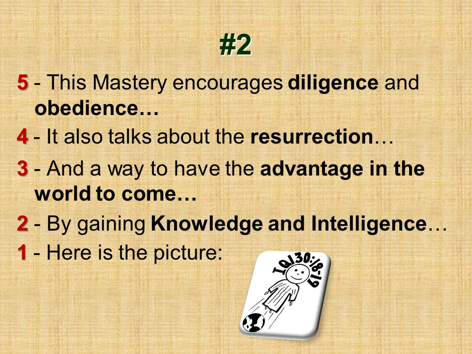 #2 5 5 - This Mastery encourages diligence and obedience… 4 4 - It also talks about the resurrection… 3 3 - And a way to have the advantage in the wor
