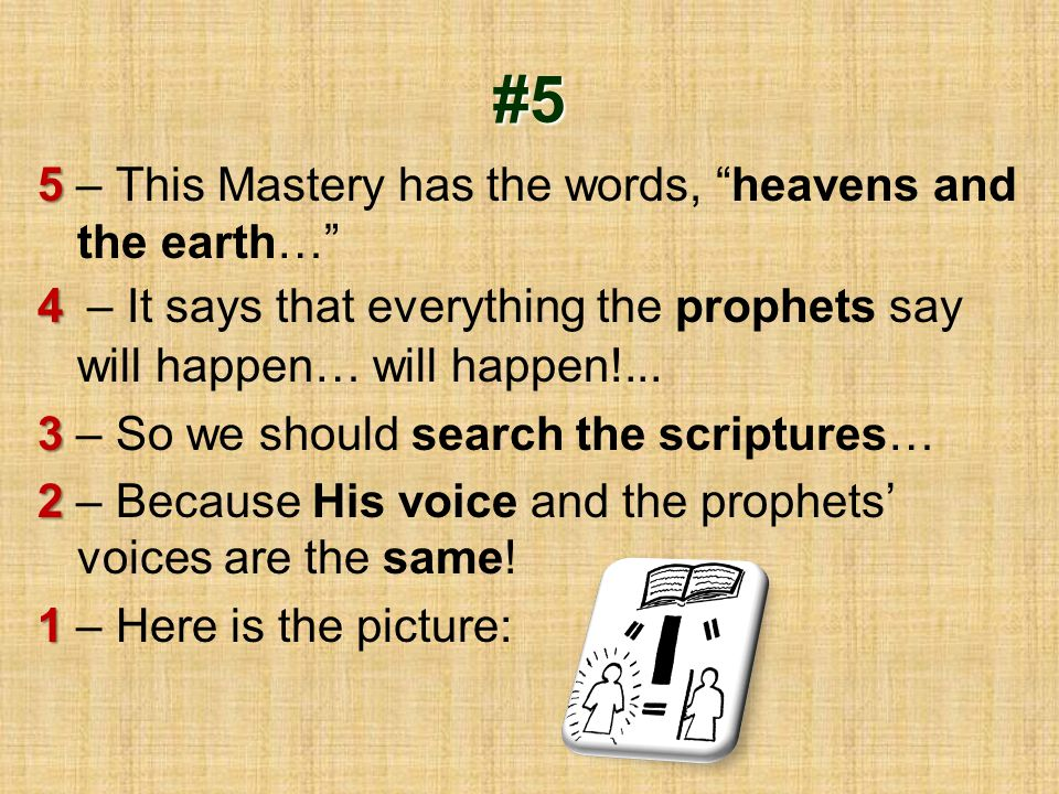 "#5 5 5 – This Mastery has the words, ""heavens and the earth…"" 4 4 – It says that everything the prophets say will happen… will happen!... 3 3 – So we"