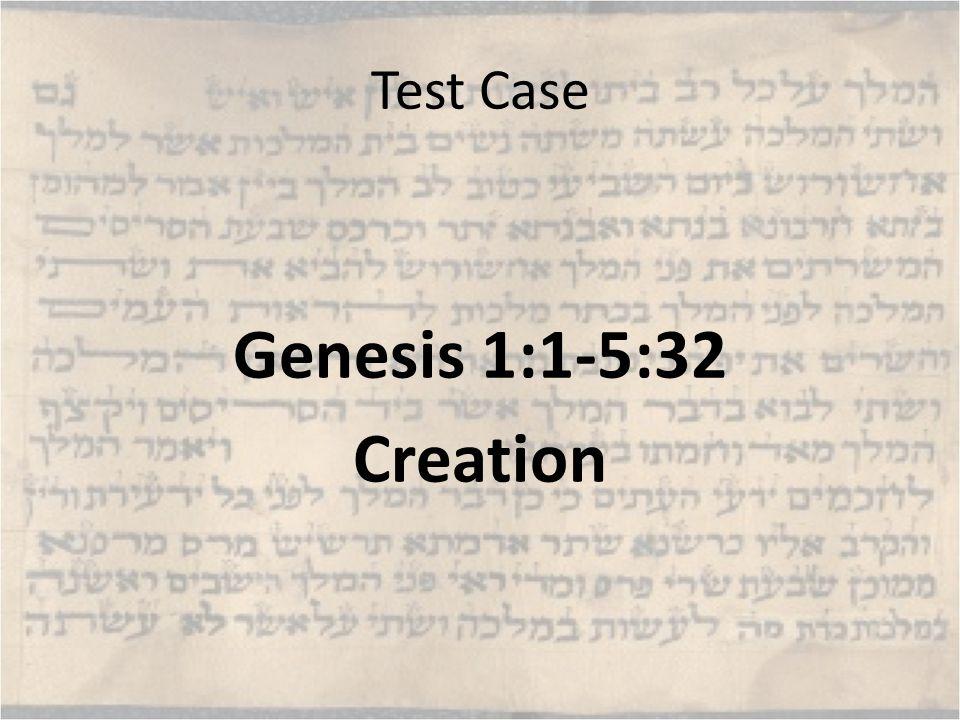Test Case Genesis 1:1-5:32 Creation