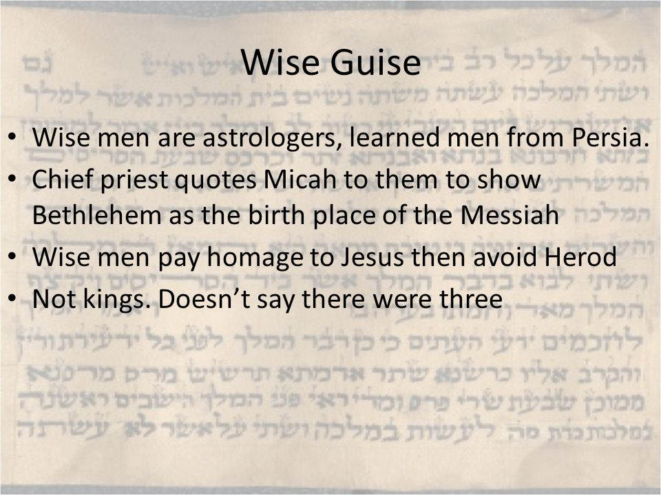 Wise Guise Wise men are astrologers, learned men from Persia.