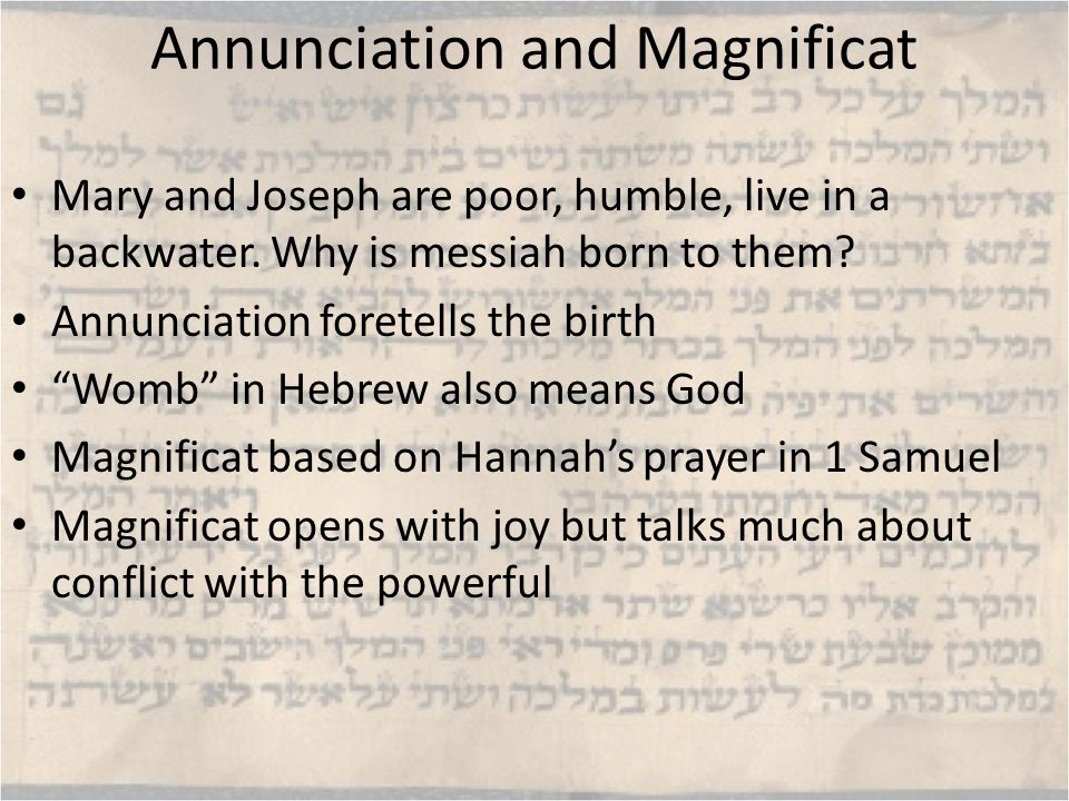 Annunciation and Magnificat Mary and Joseph are poor, humble, live in a backwater.
