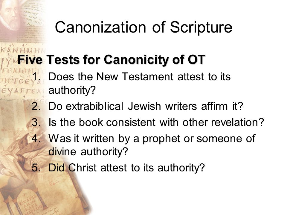 Canonization of Scripture Five Tests for Canonicity of OT 1.Does the New Testament attest to its authority.