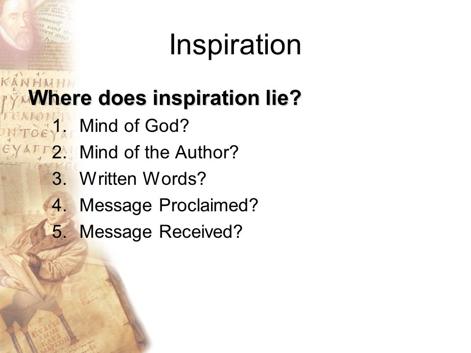 Inspiration Where does inspiration lie. 1.Mind of God.