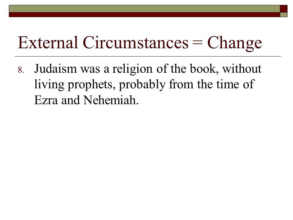 External Circumstances = Change 8.