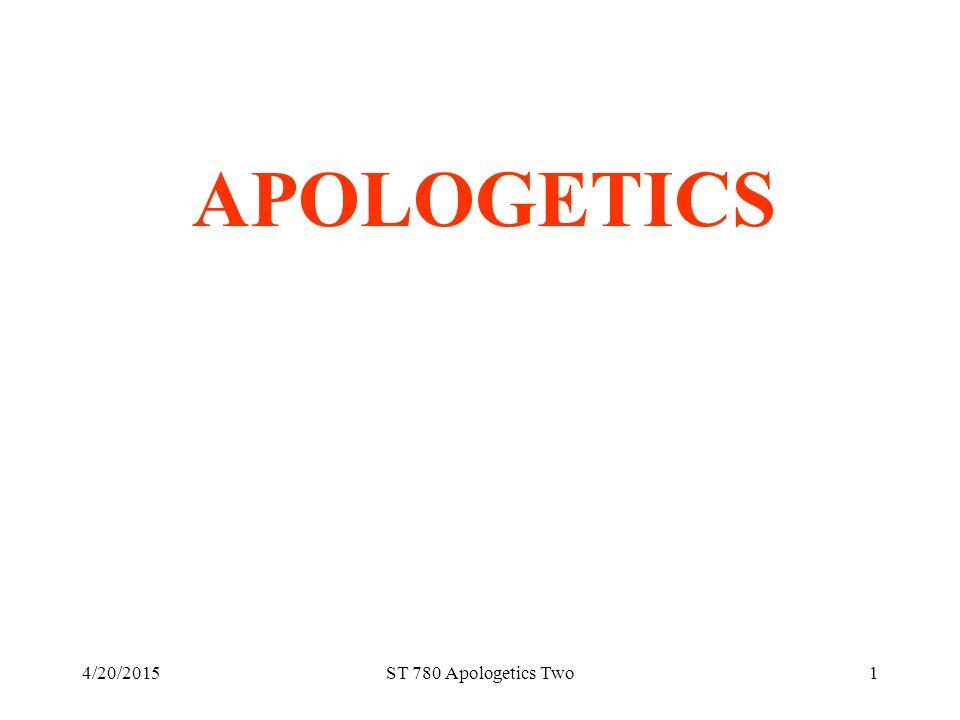 4/20/2015ST 780 Apologetics Two1 APOLOGETICS