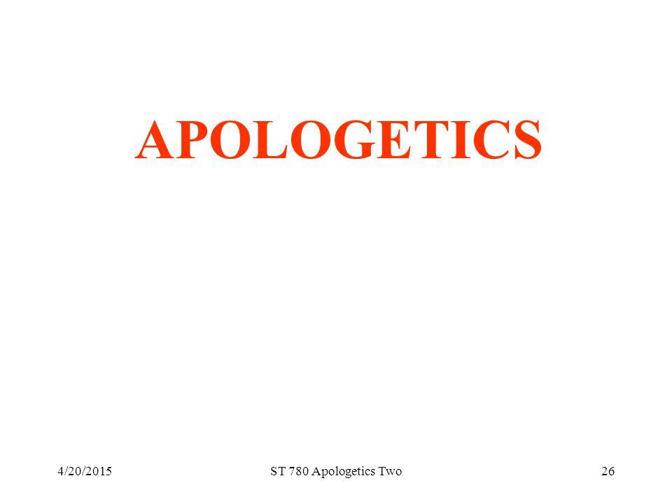 4/20/2015ST 780 Apologetics Two26 APOLOGETICS