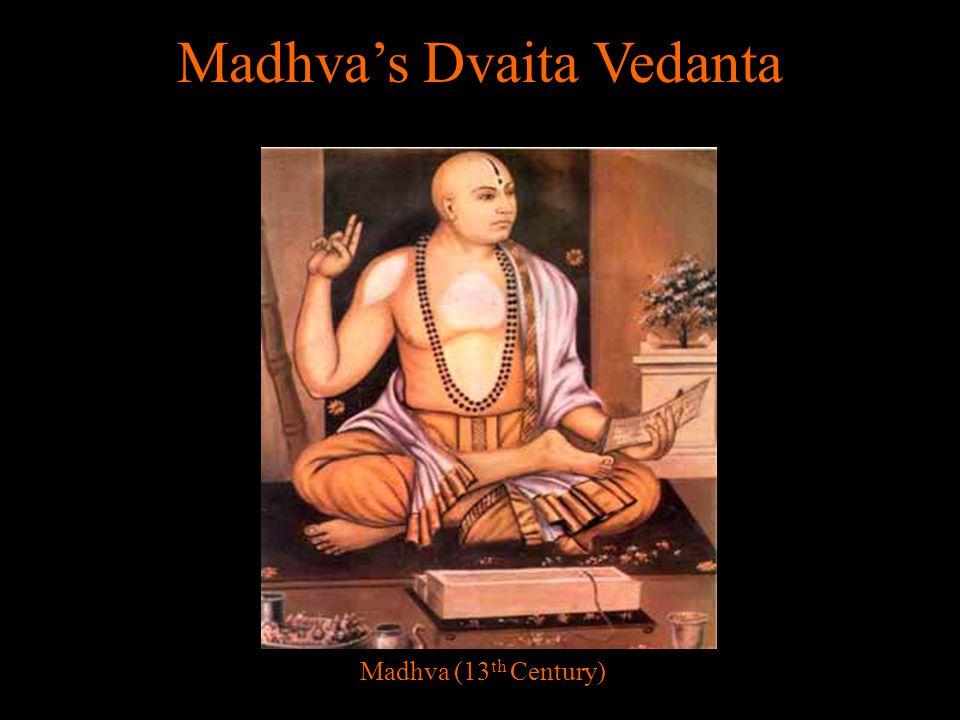 Madhva's Dvaita Vedanta Madhva (13 th Century)