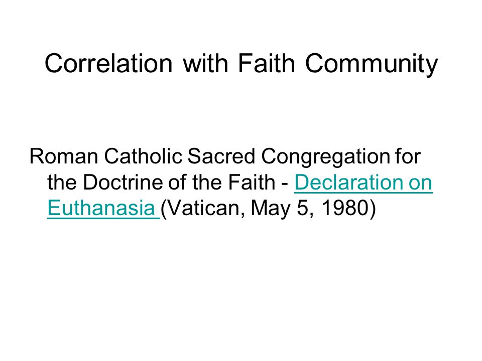 Correlation with Faith Community Roman Catholic Sacred Congregation for the Doctrine of the Faith - Declaration on Euthanasia (Vatican, May 5, 1980)De