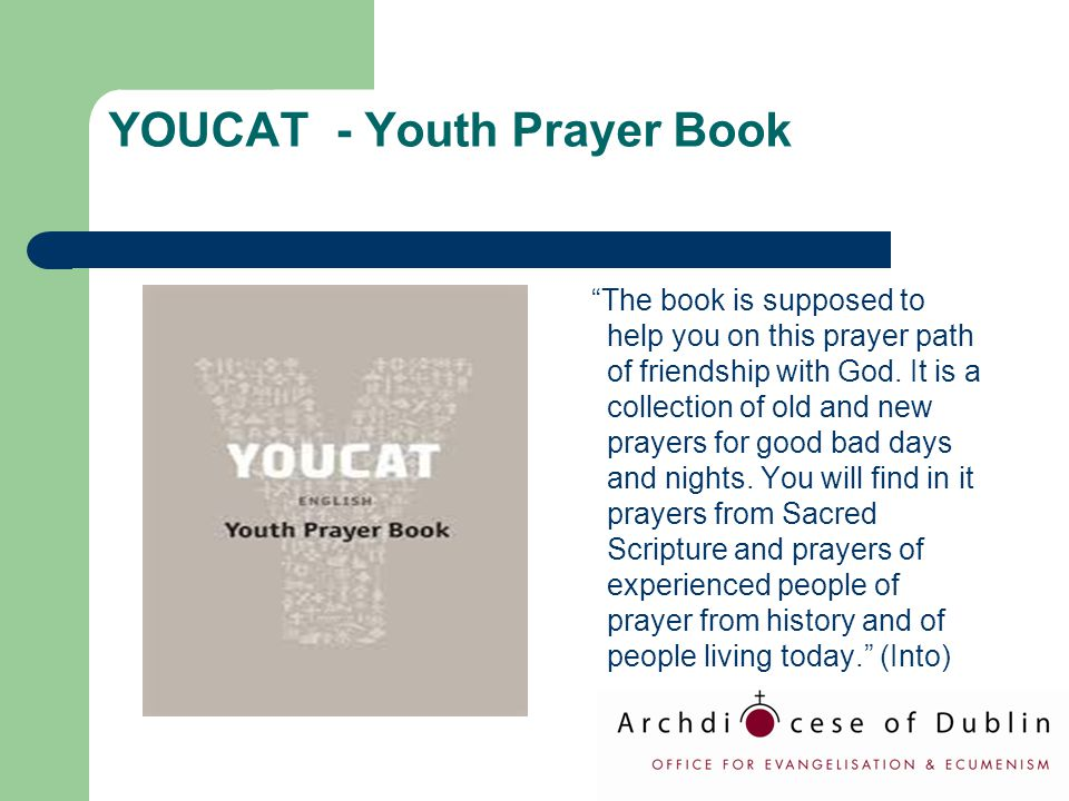 "YOUCAT - Youth Prayer Book ""The book is supposed to help you on this prayer path of friendship with God. It is a collection of old and new prayers for"