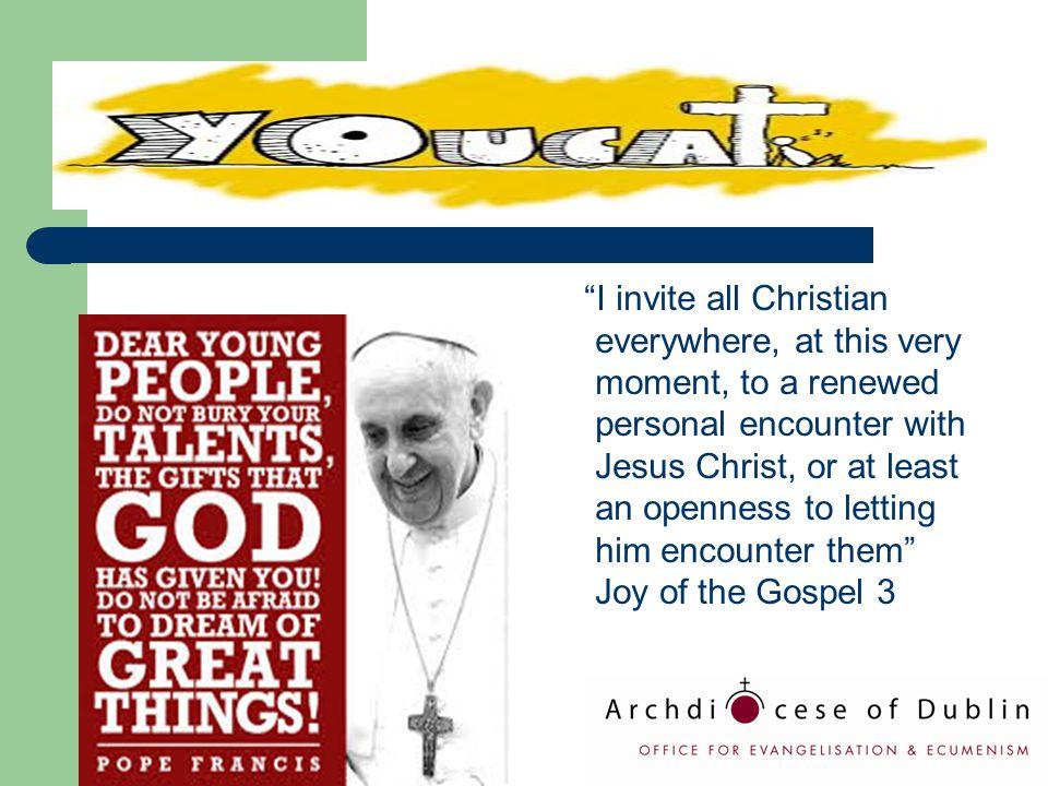 """I invite all Christian everywhere, at this very moment, to a renewed personal encounter with Jesus Christ, or at least an openness to letting him enc"