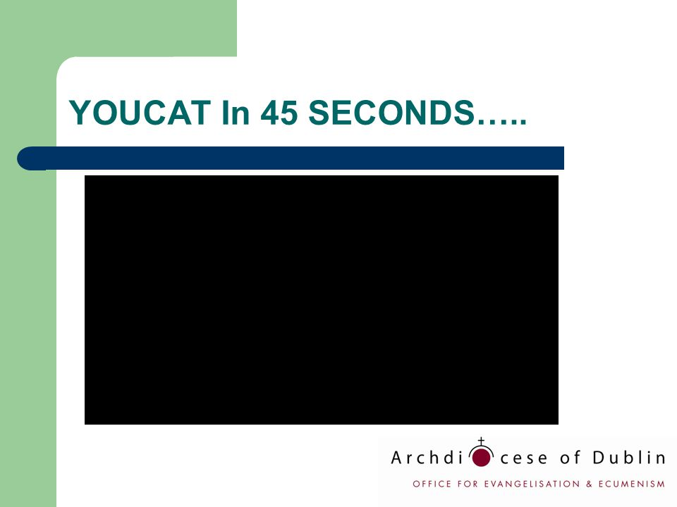 YOUCAT In 45 SECONDS…..