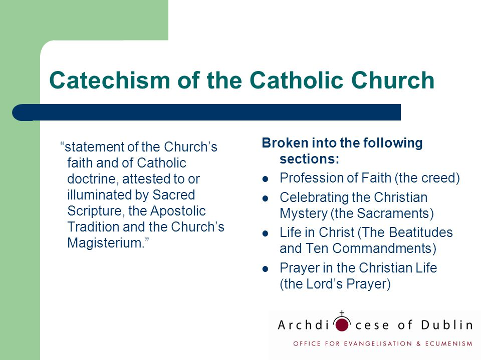 "Catechism of the Catholic Church ""statement of the Church's faith and of Catholic doctrine, attested to or illuminated by Sacred Scripture, the Aposto"