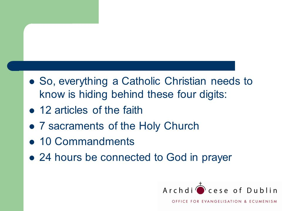 So, everything a Catholic Christian needs to know is hiding behind these four digits: 12 articles of the faith 7 sacraments of the Holy Church 10 Comm